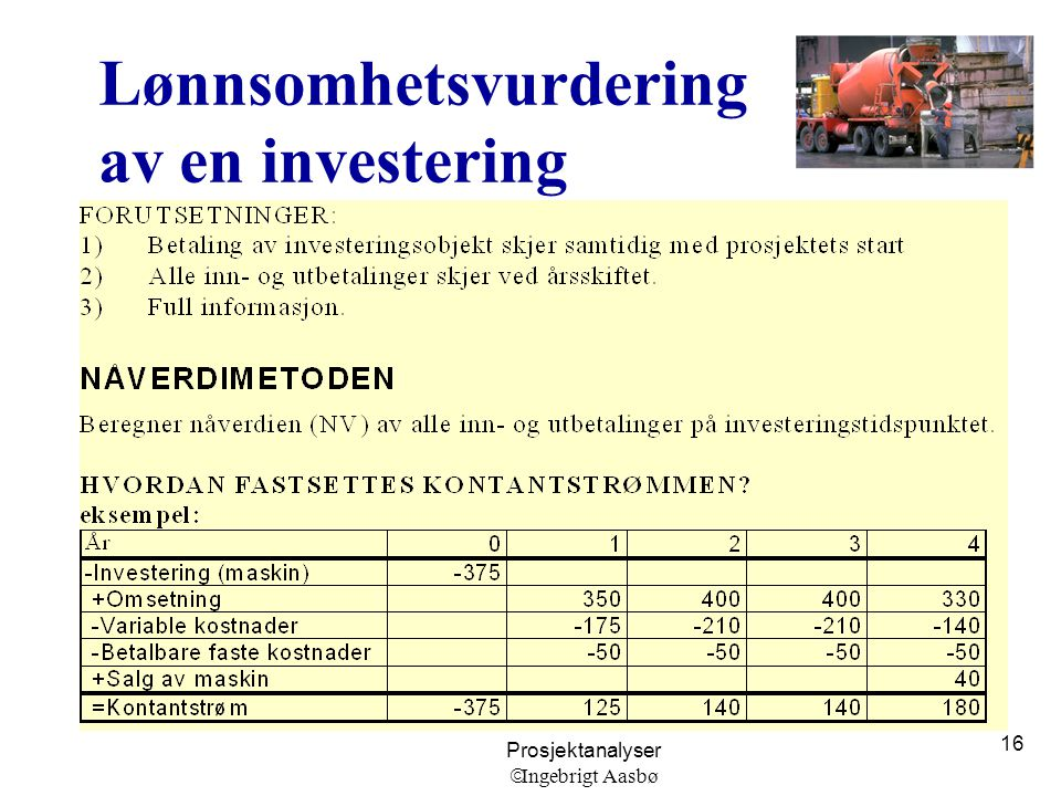 Prosjektanalyser  Ingebrigt Aasbø 16 Lønnsomhetsvurdering av en investering