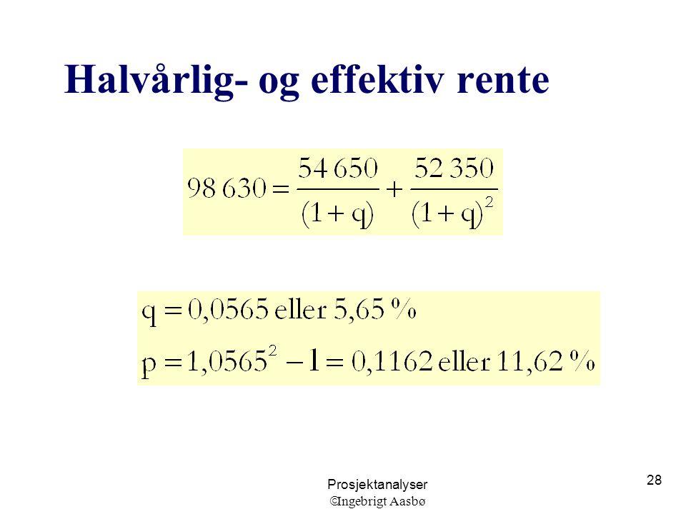 Prosjektanalyser  Ingebrigt Aasbø 28 Halvårlig- og effektiv rente