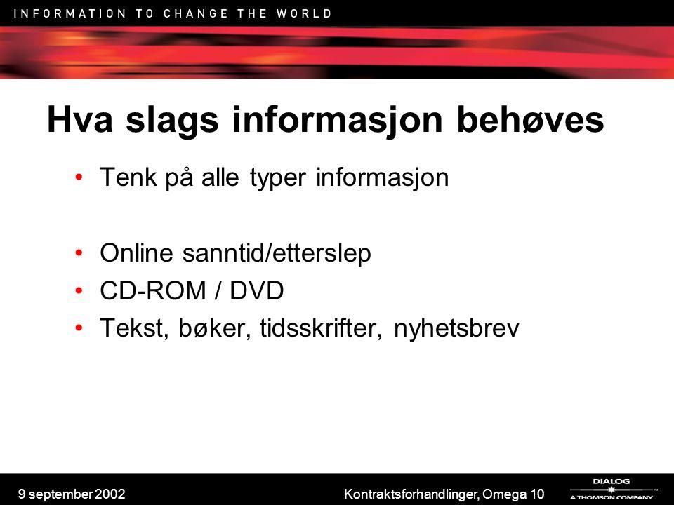9 september 2002Kontraktsforhandlinger, Omega 10 Hva slags informasjon behøves Tenk på alle typer informasjon Online sanntid/etterslep CD-ROM / DVD Te