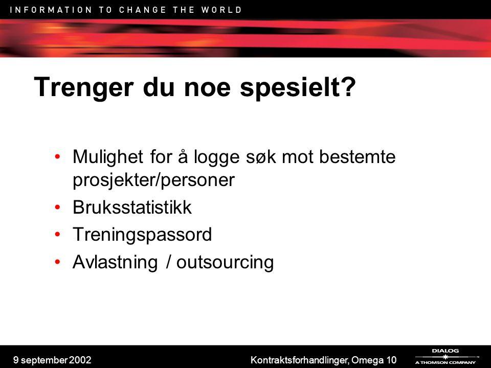 9 september 2002Kontraktsforhandlinger, Omega 10 Trenger du noe spesielt? Mulighet for å logge søk mot bestemte prosjekter/personer Bruksstatistikk Tr