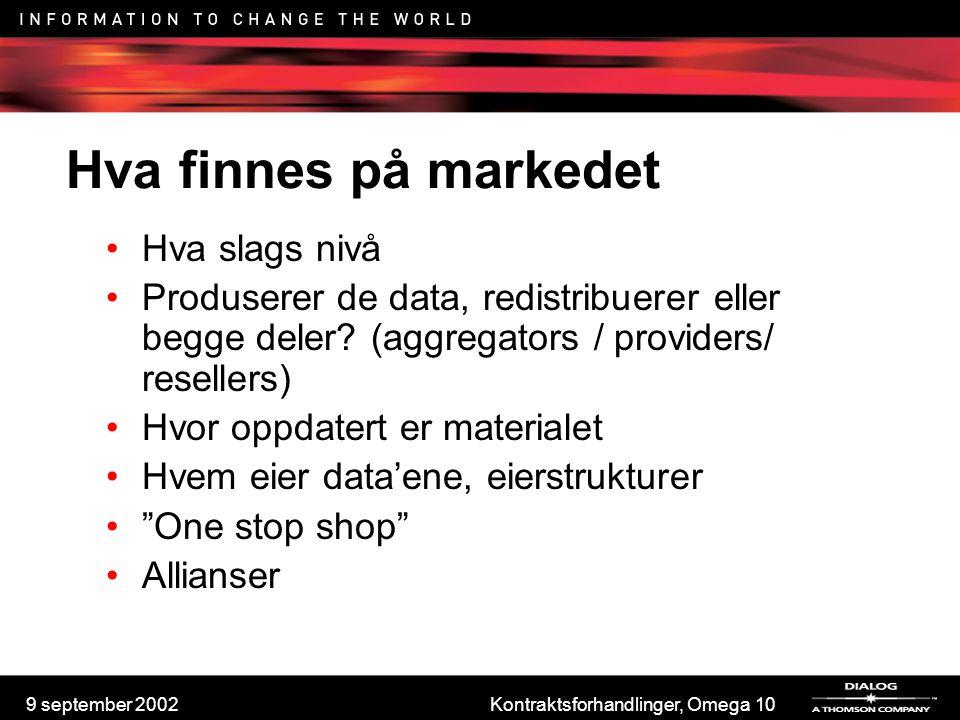 9 september 2002Kontraktsforhandlinger, Omega 10 Hva finnes på markedet Hva slags nivå Produserer de data, redistribuerer eller begge deler? (aggregat