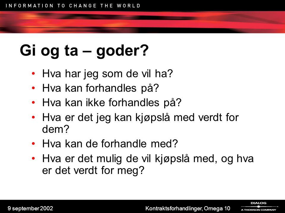 9 september 2002Kontraktsforhandlinger, Omega 10 Gi og ta – goder? Hva har jeg som de vil ha? Hva kan forhandles på? Hva kan ikke forhandles på? Hva e