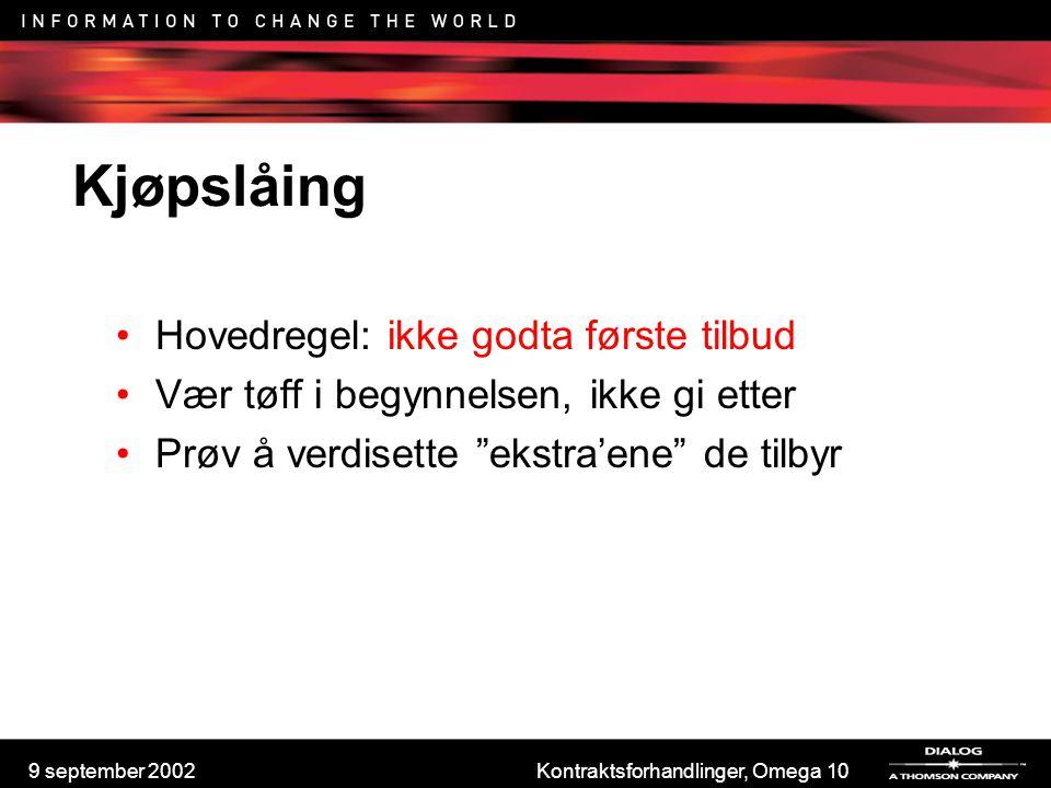 9 september 2002Kontraktsforhandlinger, Omega 10 Kjøpslåing Hovedregel: ikke godta første tilbud Vær tøff i begynnelsen, ikke gi etter Prøv å verdiset