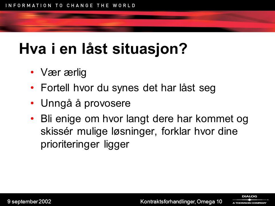 9 september 2002Kontraktsforhandlinger, Omega 10 Hva i en låst situasjon? Vær ærlig Fortell hvor du synes det har låst seg Unngå å provosere Bli enige