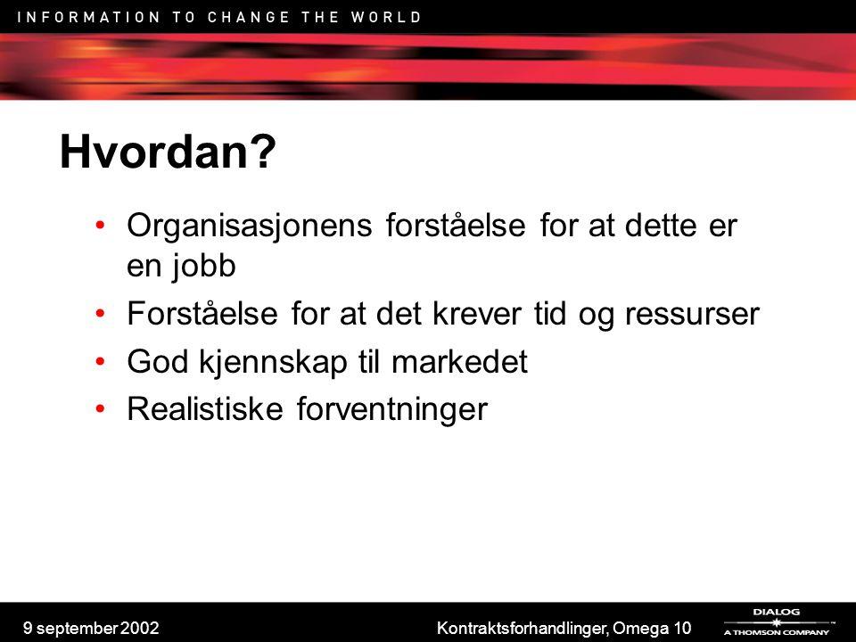 9 september 2002Kontraktsforhandlinger, Omega 10 Hvordan? Organisasjonens forståelse for at dette er en jobb Forståelse for at det krever tid og ressu