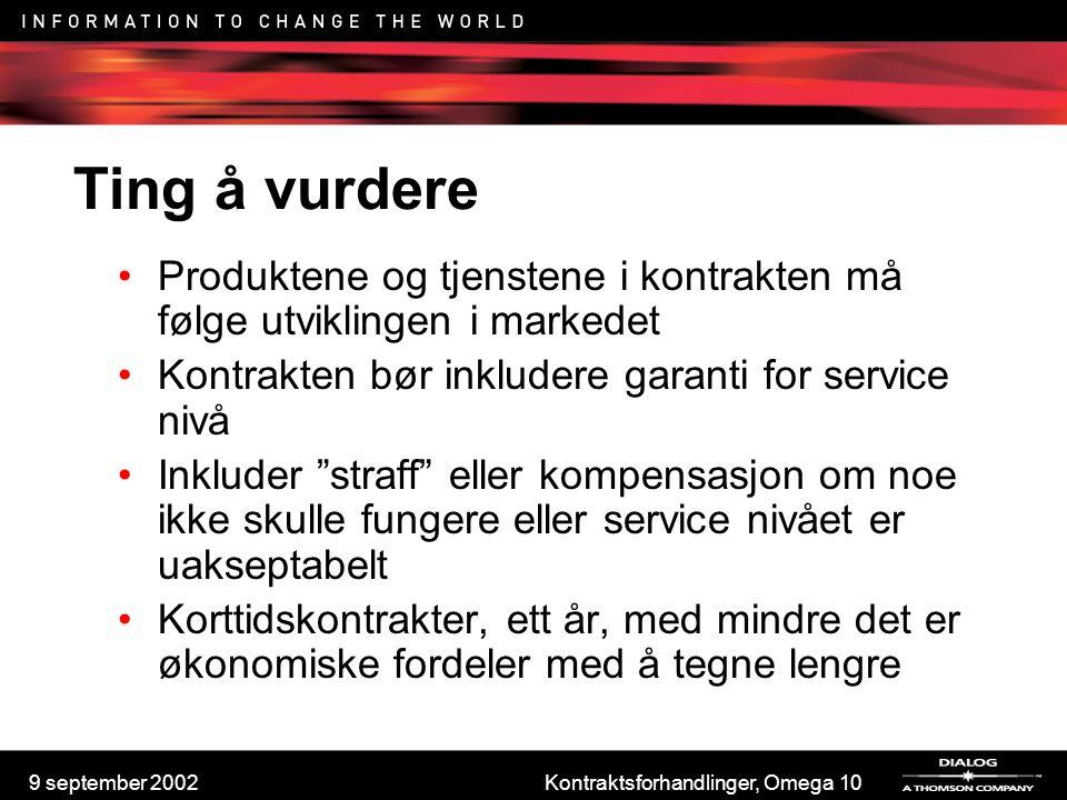 9 september 2002Kontraktsforhandlinger, Omega 10 Ting å vurdere Produktene og tjenstene i kontrakten må følge utviklingen i markedet Kontrakten bør in
