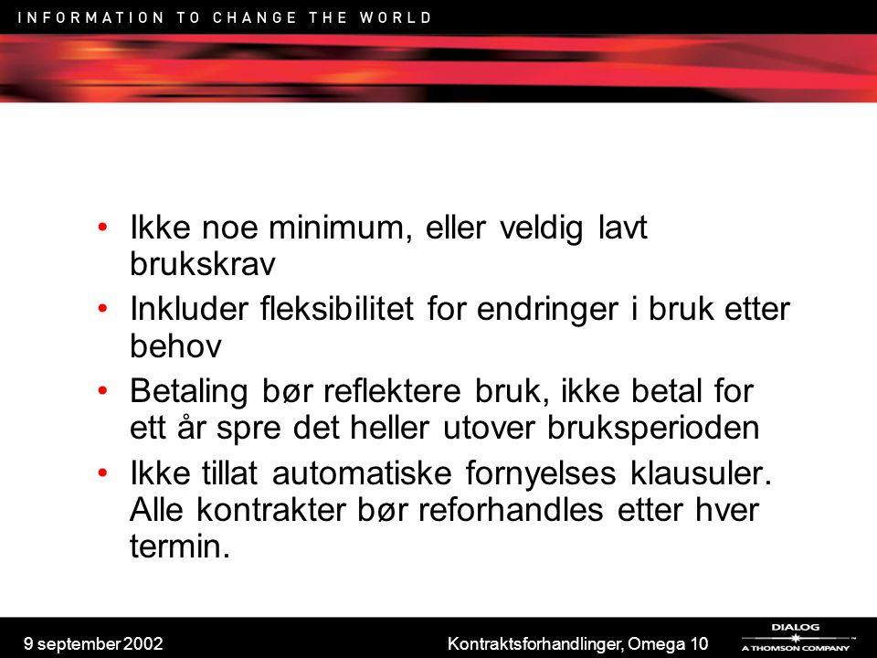 9 september 2002Kontraktsforhandlinger, Omega 10 Ikke noe minimum, eller veldig lavt brukskrav Inkluder fleksibilitet for endringer i bruk etter behov