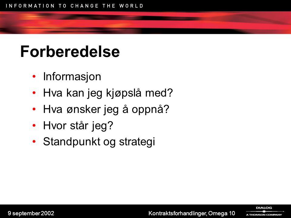 9 september 2002Kontraktsforhandlinger, Omega 10 Forberedelse Informasjon Hva kan jeg kjøpslå med? Hva ønsker jeg å oppnå? Hvor står jeg? Standpunkt o