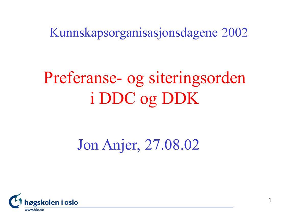 1 Preferanse- og siteringsorden i DDC og DDK Kunnskapsorganisasjonsdagene 2002 Jon Anjer, 27.08.02