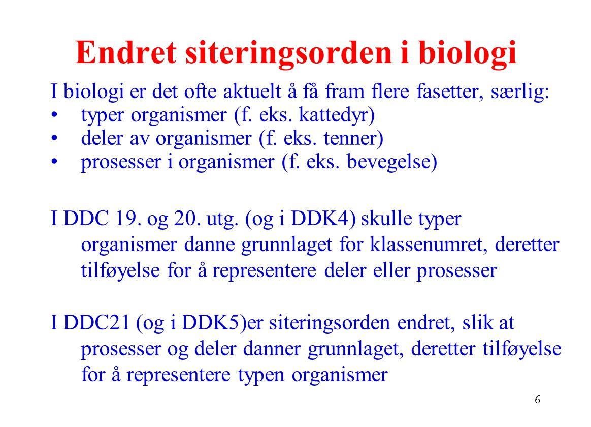 6 Endret siteringsorden i biologi I biologi er det ofte aktuelt å få fram flere fasetter, særlig: typer organismer (f.
