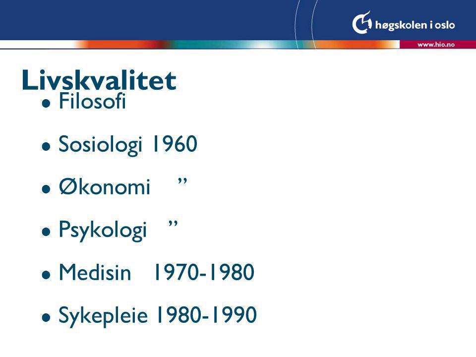 "Livskvalitet l Filosofi l Sosiologi 1960 l Økonomi "" l Psykologi "" l Medisin 1970-1980 l Sykepleie 1980-1990"