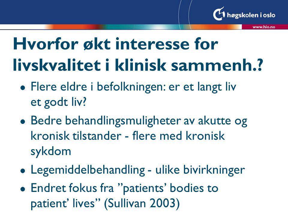 Hvorfor økt interesse for livskvalitet i klinisk sammenh.? l Flere eldre i befolkningen: er et langt liv et godt liv? l Bedre behandlingsmuligheter av