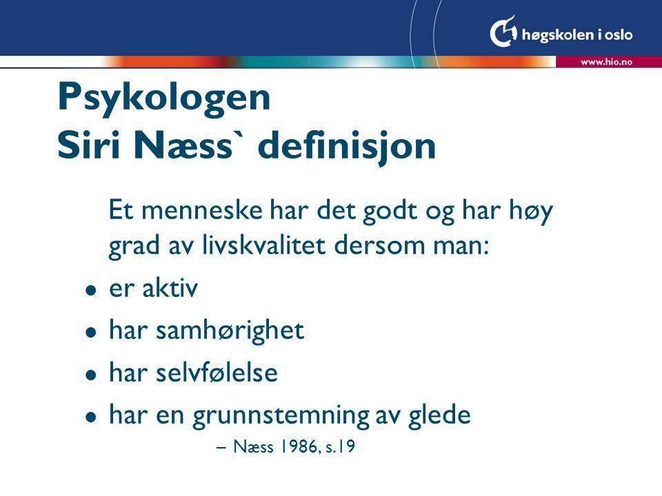 Psykologen Siri Næss` definisjon Et menneske har det godt og har høy grad av livskvalitet dersom man: l er aktiv l har samhørighet l har selvfølelse l