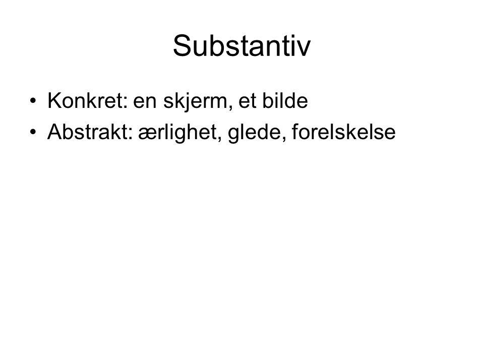 Substantiv Konkret: en skjerm, et bilde Abstrakt: ærlighet, glede, forelskelse