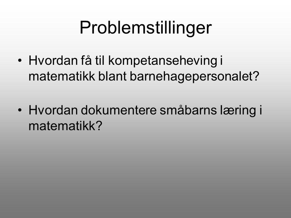 Problemstillinger Hvordan få til kompetanseheving i matematikk blant barnehagepersonalet? Hvordan dokumentere småbarns læring i matematikk?