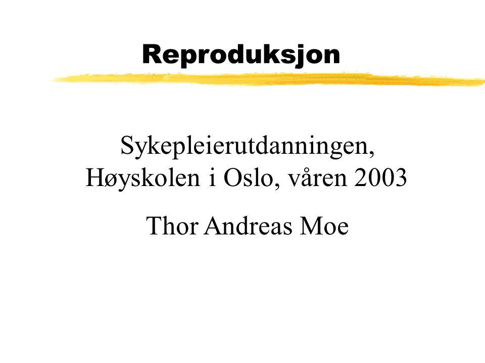 Reproduksjon Sykepleierutdanningen, Høyskolen i Oslo, våren 2003 Thor Andreas Moe