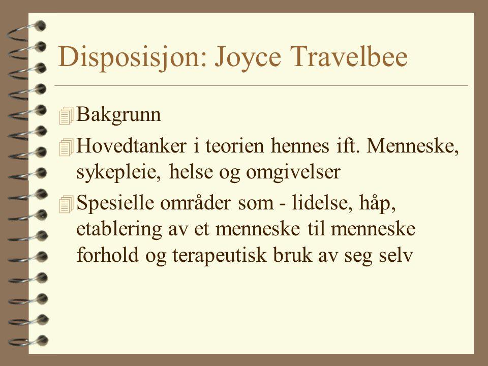 Disposisjon: Joyce Travelbee 4 Bakgrunn 4 Hovedtanker i teorien hennes ift. Menneske, sykepleie, helse og omgivelser 4 Spesielle områder som - lidelse