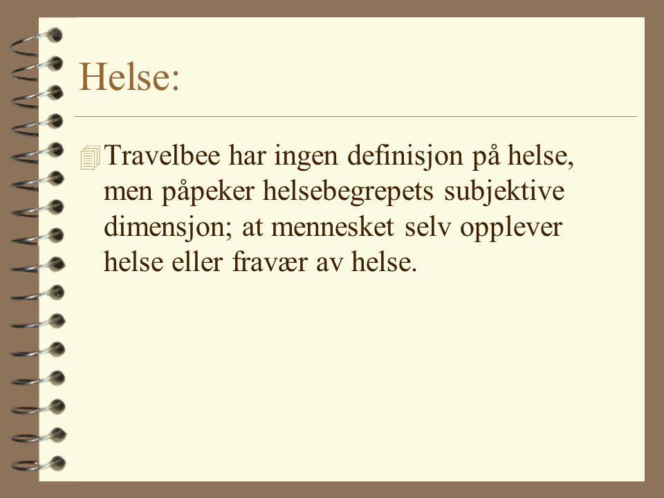 Helse: 4 Travelbee har ingen definisjon på helse, men påpeker helsebegrepets subjektive dimensjon; at mennesket selv opplever helse eller fravær av he