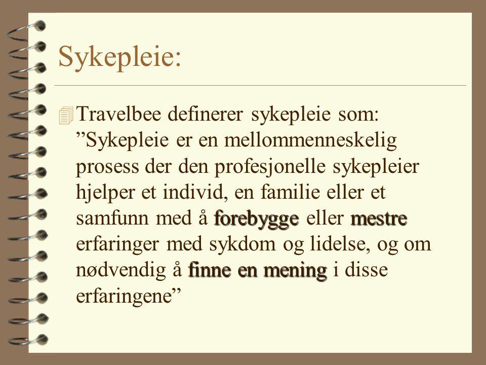 """Sykepleie: forebyggemestre finne en mening 4 Travelbee definerer sykepleie som: """"Sykepleie er en mellommenneskelig prosess der den profesjonelle sykep"""