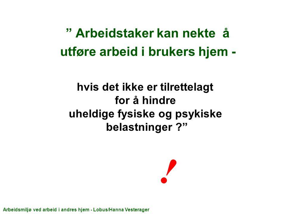 Arbeidstaker kan nekte å utføre arbeid i brukers hjem - Arbeidsmiljø ved arbeid i andres hjem - Lobus/Hanna Vesterager .