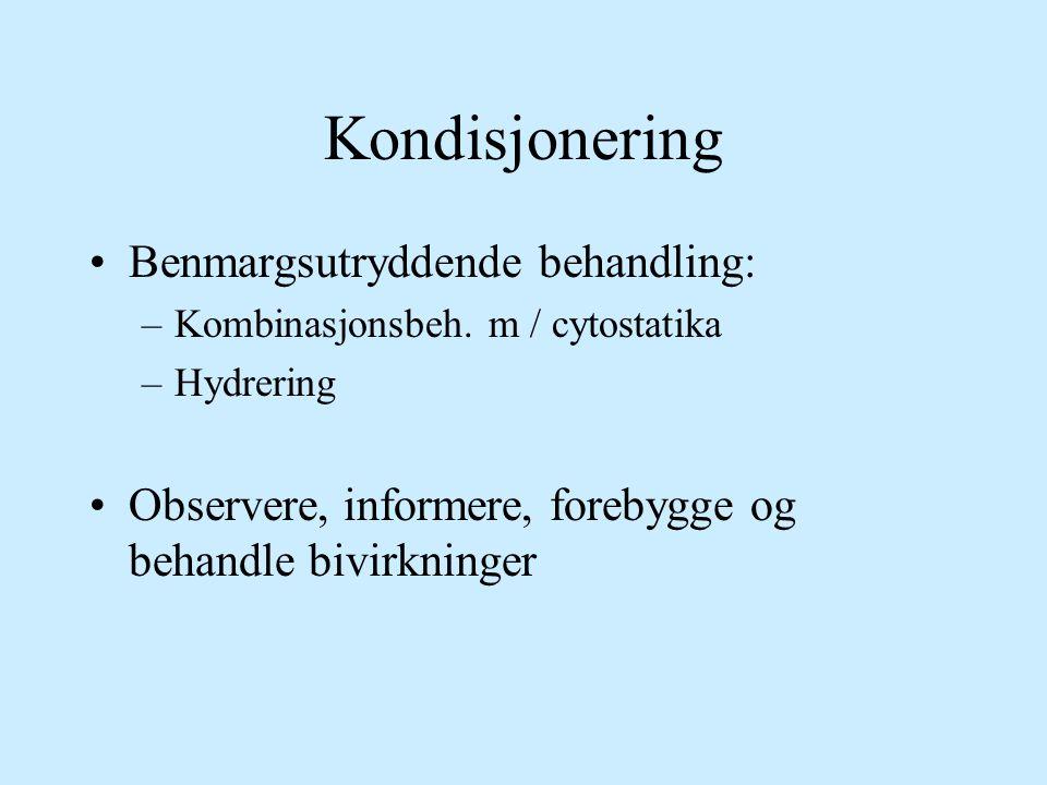 Kondisjonering Benmargsutryddende behandling: –Kombinasjonsbeh. m / cytostatika –Hydrering Observere, informere, forebygge og behandle bivirkninger