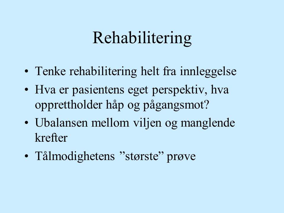 Rehabilitering Tenke rehabilitering helt fra innleggelse Hva er pasientens eget perspektiv, hva opprettholder håp og pågangsmot? Ubalansen mellom vilj