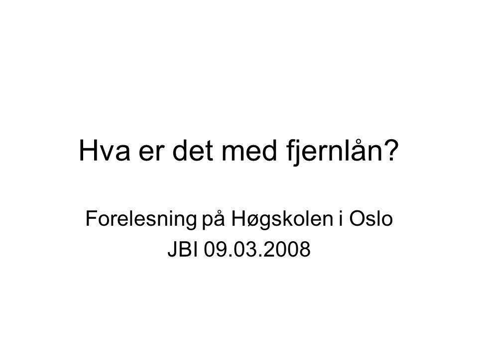 Hva er det med fjernlån? Forelesning på Høgskolen i Oslo JBI 09.03.2008