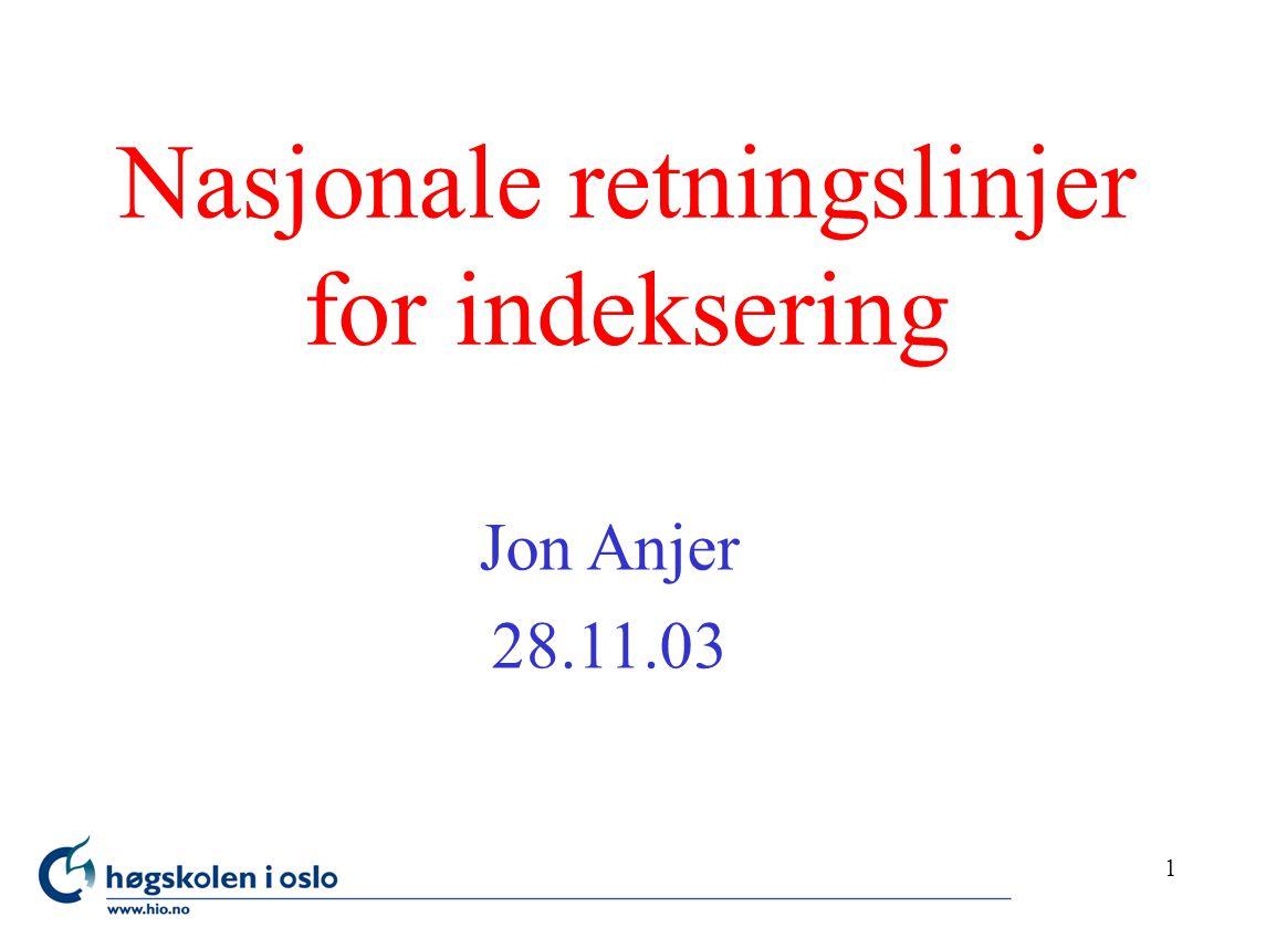 1 Nasjonale retningslinjer for indeksering Jon Anjer 28.11.03