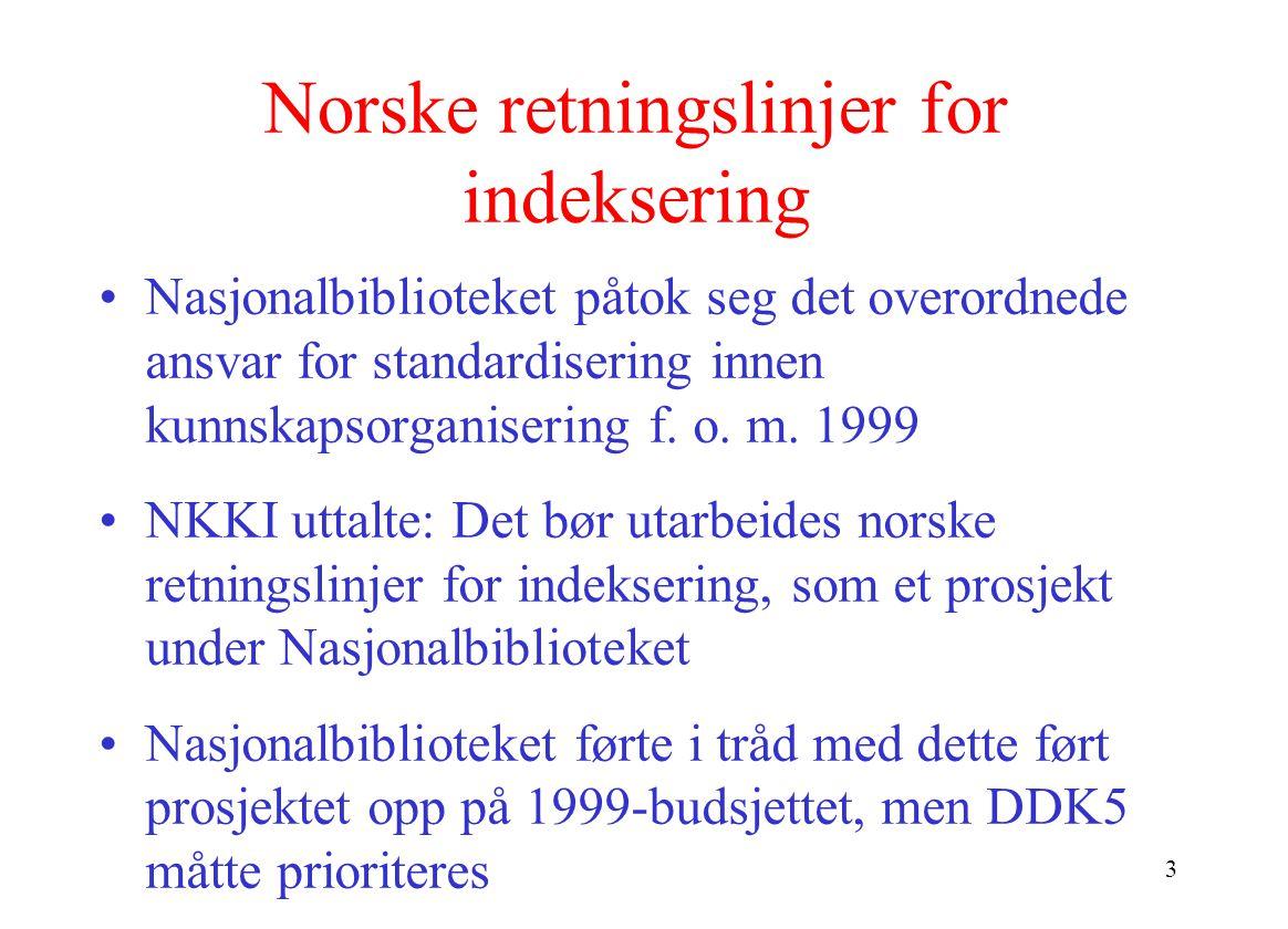 3 Norske retningslinjer for indeksering Nasjonalbiblioteket påtok seg det overordnede ansvar for standardisering innen kunnskapsorganisering f.
