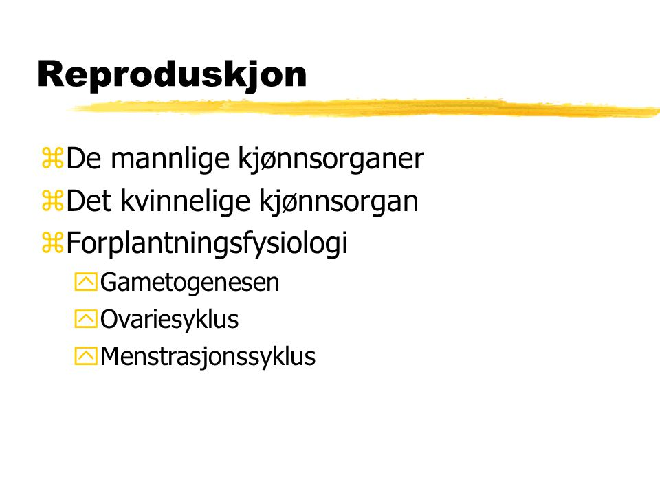 Reproduskjon zDe mannlige kjønnsorganer zDet kvinnelige kjønnsorgan zForplantningsfysiologi yGametogenesen yOvariesyklus yMenstrasjonssyklus
