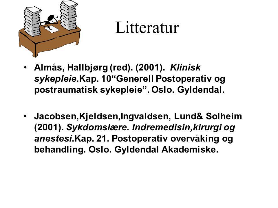 """Litteratur Almås, Hallbjørg (red). (2001). Klinisk sykepleie.Kap. 10""""Generell Postoperativ og postraumatisk sykepleie"""". Oslo. Gyldendal. Jacobsen,Kjel"""