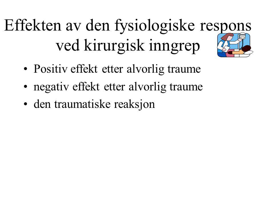 Effekten av den fysiologiske respons ved kirurgisk inngrep Positiv effekt etter alvorlig traume negativ effekt etter alvorlig traume den traumatiske r
