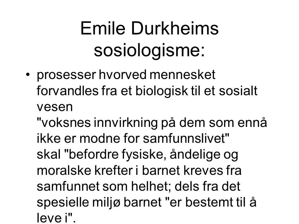 Emile Durkheims sosiologisme: prosesser hvorved mennesket forvandles fra et biologisk til et sosialt vesen