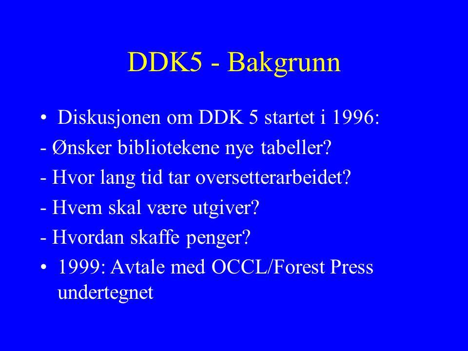 DDK5 - Bakgrunn Diskusjonen om DDK 5 startet i 1996: - Ønsker bibliotekene nye tabeller? - Hvor lang tid tar oversetterarbeidet? - Hvem skal være utgi