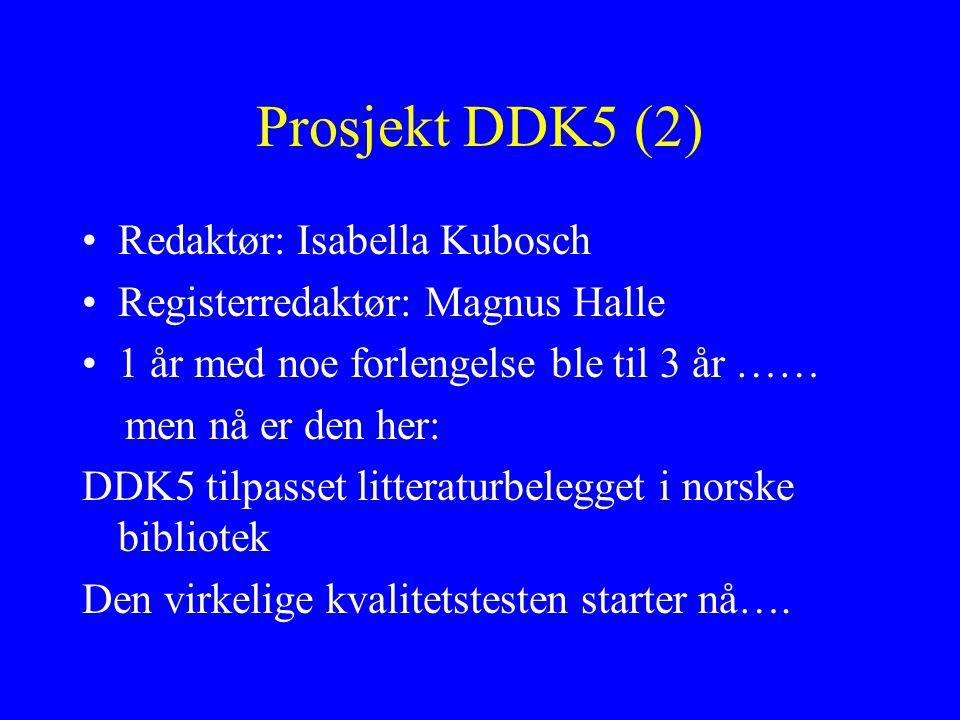 Prosjekt DDK5 (2) Redaktør: Isabella Kubosch Registerredaktør: Magnus Halle 1 år med noe forlengelse ble til 3 år …… men nå er den her: DDK5 tilpasset