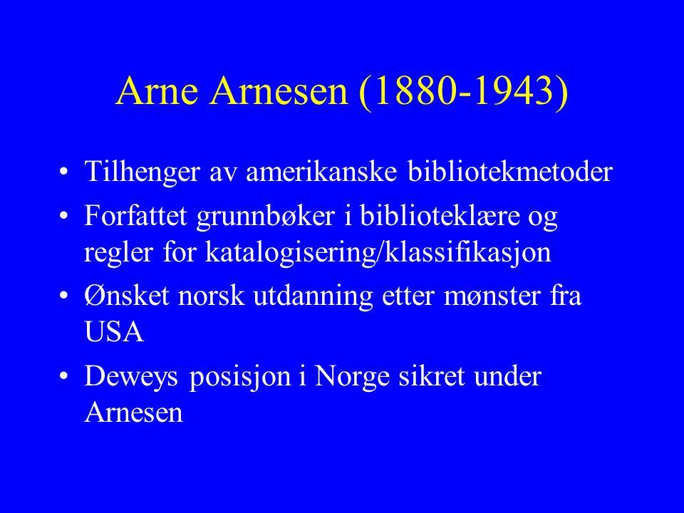 Arne Arnesen (1880-1943) Tilhenger av amerikanske bibliotekmetoder Forfattet grunnbøker i biblioteklære og regler for katalogisering/klassifikasjon Øn