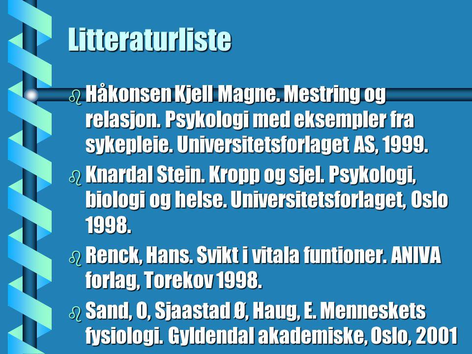 Litteraturliste b Håkonsen Kjell Magne. Mestring og relasjon. Psykologi med eksempler fra sykepleie. Universitetsforlaget AS, 1999. b Knardal Stein. K