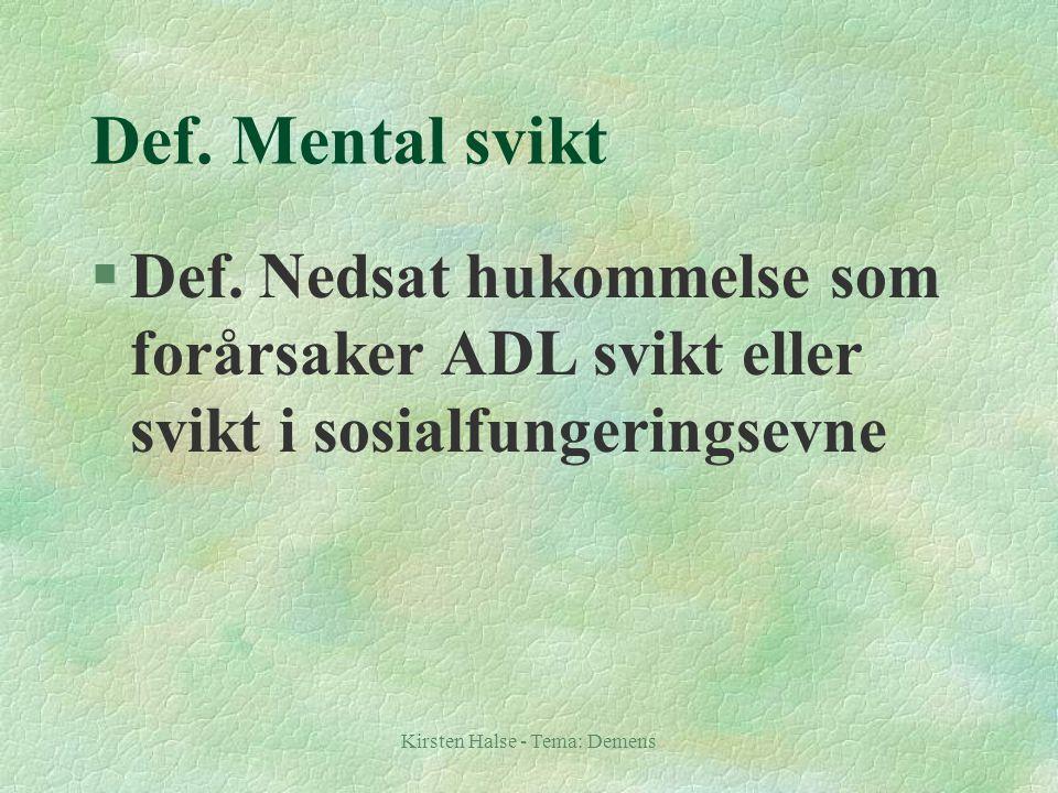 Kirsten Halse - Tema: Demens Def. Mental svikt §Def. Nedsat hukommelse som forårsaker ADL svikt eller svikt i sosialfungeringsevne
