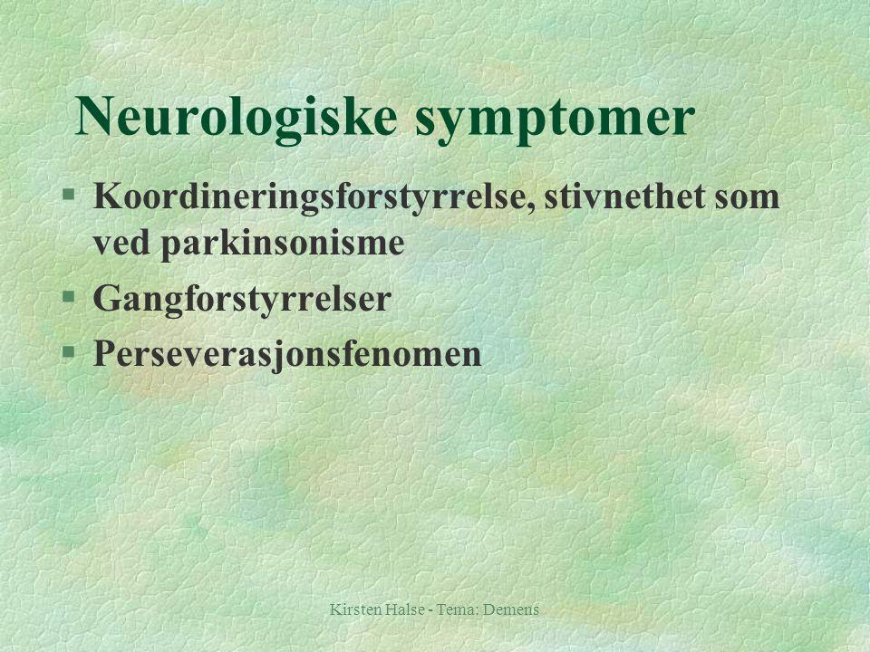 Kirsten Halse - Tema: Demens Neurologiske symptomer §Koordineringsforstyrrelse, stivnethet som ved parkinsonisme §Gangforstyrrelser §Perseverasjonsfen