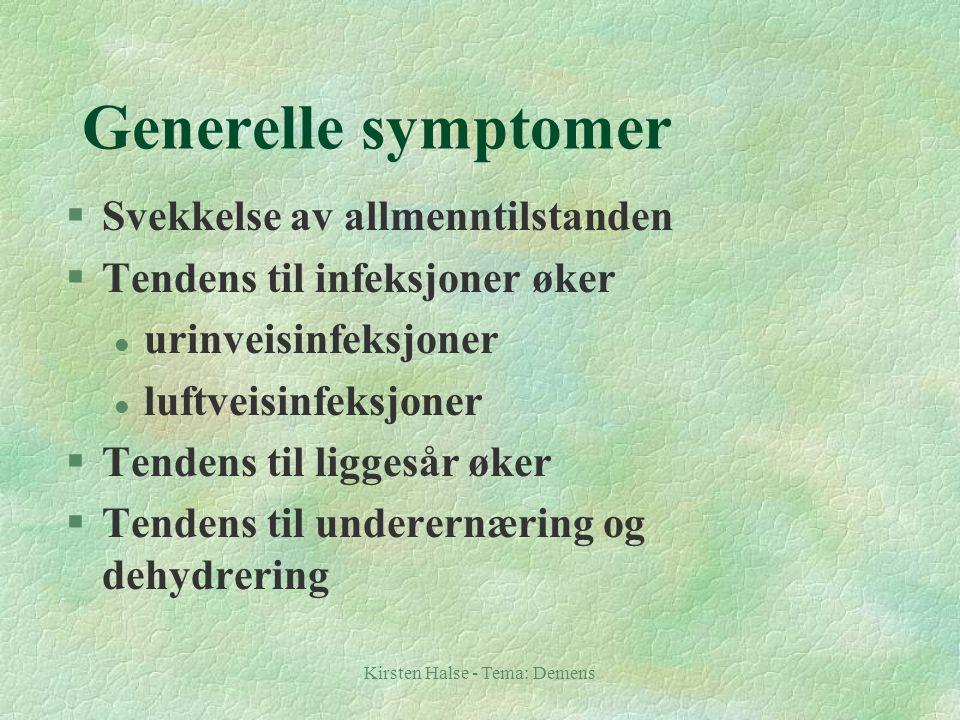 Kirsten Halse - Tema: Demens Generelle symptomer §Svekkelse av allmenntilstanden §Tendens til infeksjoner øker l urinveisinfeksjoner l luftveisinfeksj
