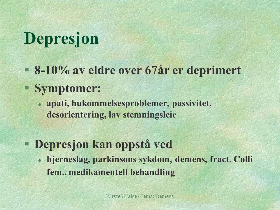 Kirsten Halse - Tema: Demens Depresjon §8-10% av eldre over 67år er deprimert §Symptomer: l apati, hukommelsesproblemer, passivitet, desorientering, l