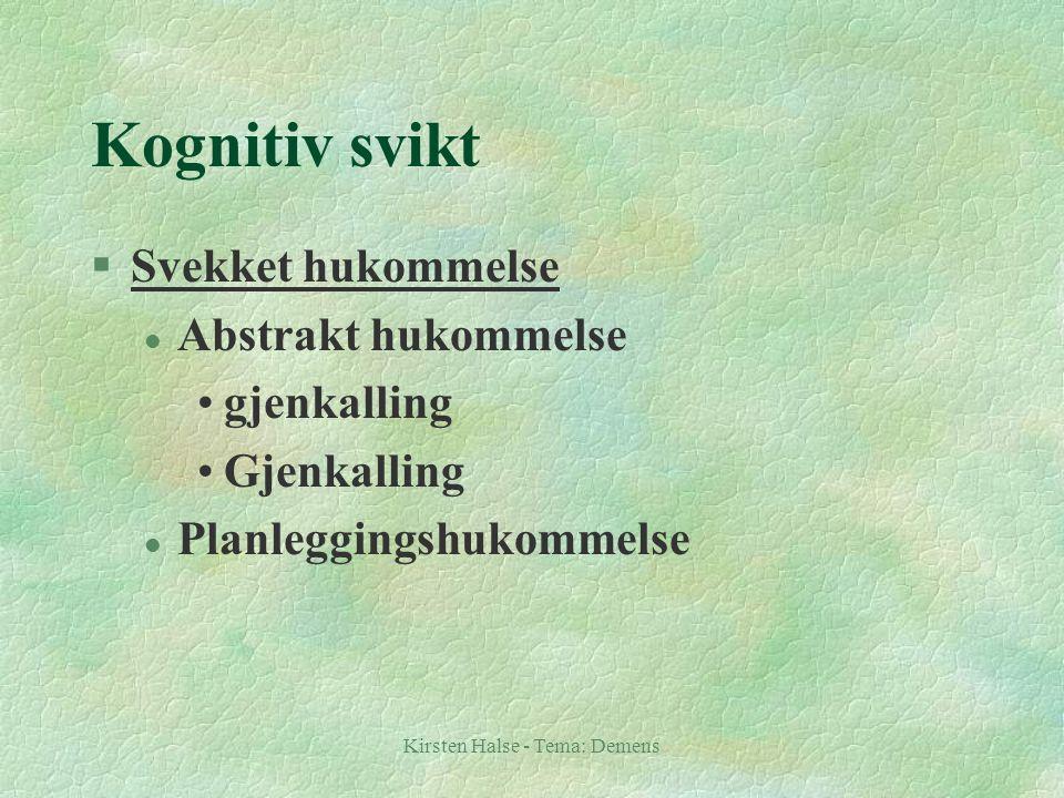 Kirsten Halse - Tema: Demens Kognitiv svikt §Svekket hukommelse l Abstrakt hukommelse gjenkalling Gjenkalling l Planleggingshukommelse