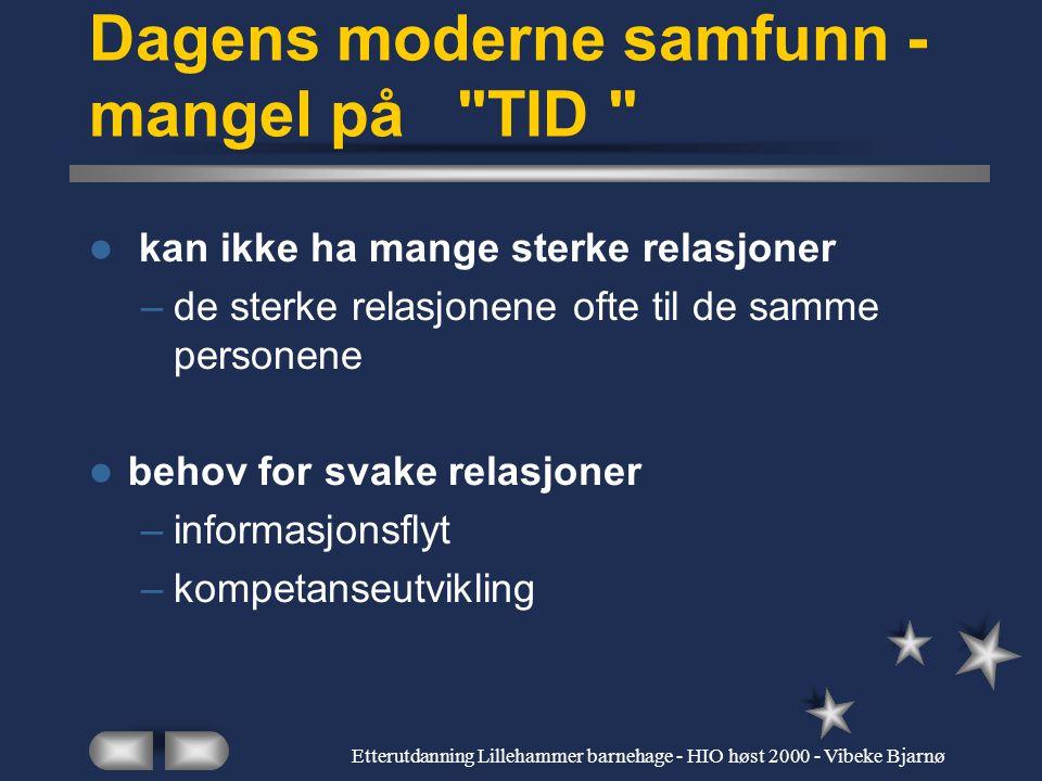 Etterutdanning Lillehammer barnehage - HIO høst 2000 - Vibeke Bjarnø Sterke sosiale relasjoner Svake sosiale relasjoner Skiller: tid og engasjement in
