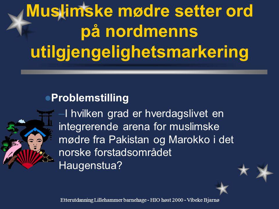Etterutdanning Lillehammer barnehage - HIO høst 2000 - Vibeke Bjarnø I flerkuturelle sammnehenger: behov for samhandling og kommunikasjon mellom ulike kulturer et utviklingsarbeid bør fremme dette behovet
