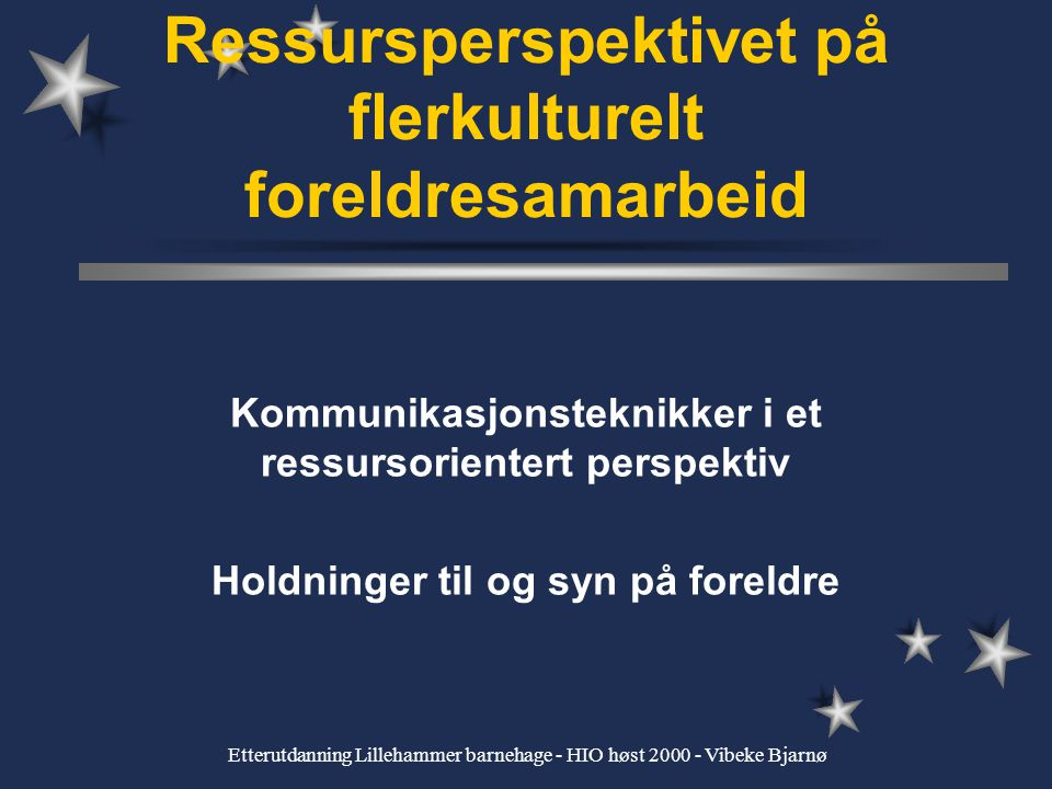 Etterutdanning Lillehammer barnehage - HIO høst 2000 - Vibeke Bjarnø Hva kan vi trekke med oss videre??? Store ulikheter, kan ikke kategorisere alle m