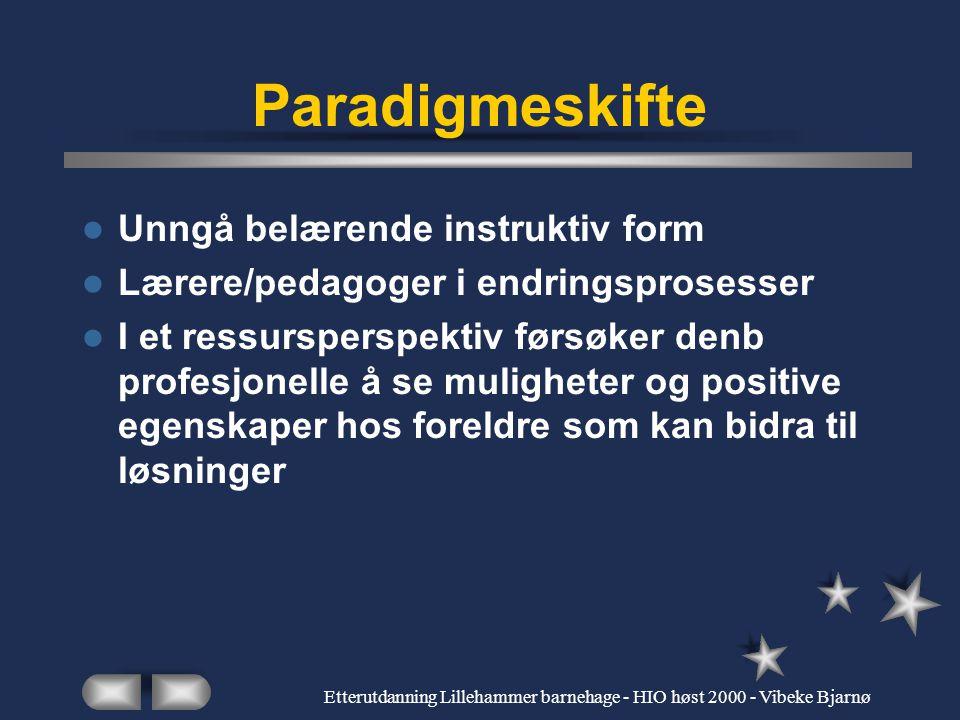 Etterutdanning Lillehammer barnehage - HIO høst 2000 - Vibeke Bjarnø Ressursperspektivet på flerkulturelt foreldresamarbeid Kommunikasjonsteknikker i et ressursorientert perspektiv Holdninger til og syn på foreldre