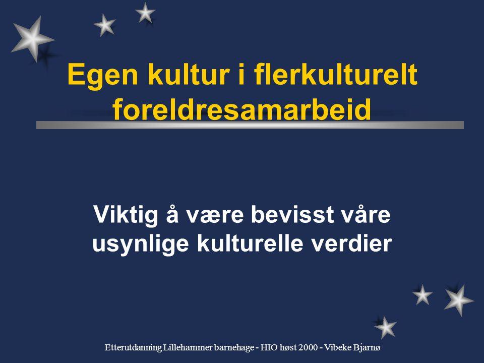 Etterutdanning Lillehammer barnehage - HIO høst 2000 - Vibeke Bjarnø Mitt vitenskapssyn - ståsted medfødt versus tillært alt lært er kulturelt, mens alt medfødt er naturlig det beskrivende kulturbegrepet - vi sosialiseres inn i en kultur