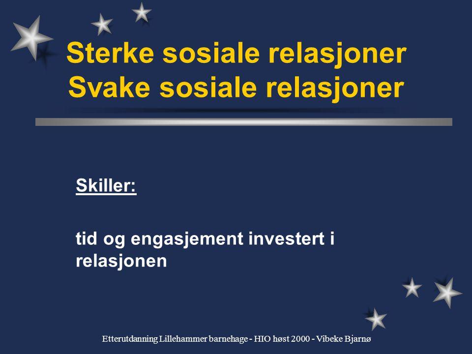 Etterutdanning Lillehammer barnehage - HIO høst 2000 - Vibeke Bjarnø Mark Granovetter The strength of weak ties Styrken ved de svake bånd