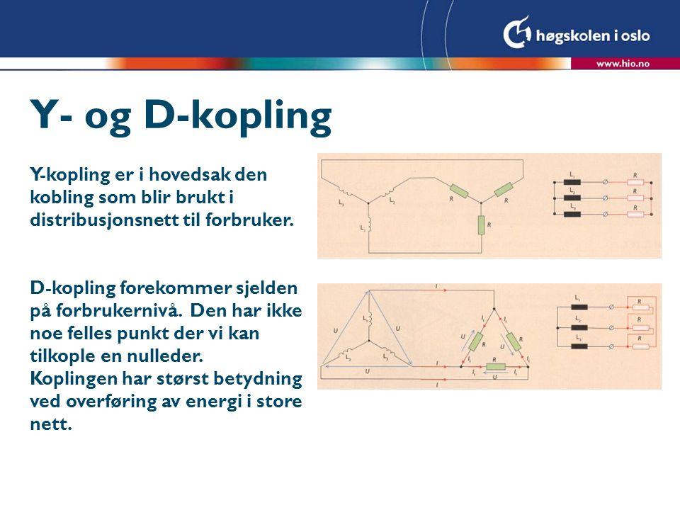 Y- og D-kopling Y-kopling er i hovedsak den kobling som blir brukt i distribusjonsnett til forbruker. D-kopling forekommer sjelden på forbrukernivå. D