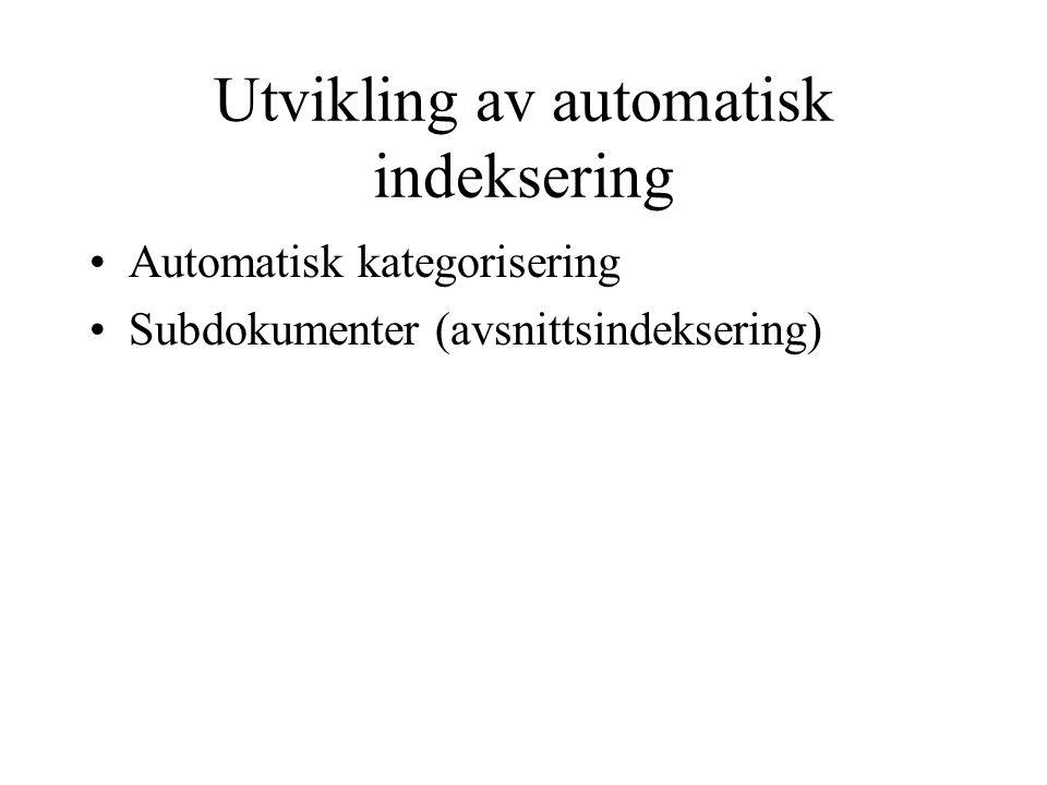 Utvikling av automatisk indeksering Automatisk kategorisering Subdokumenter (avsnittsindeksering)